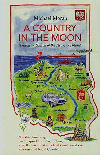 A Country in the Moon: Travels in Search of the Heart of Poland by Michael Moran