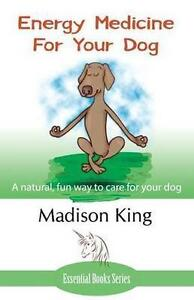Energy-Medicine-for-Your-Dog-A-Natural-Fun-Way-to-Care-for-Your-Dog-by