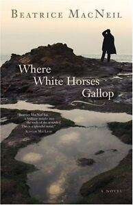 Where The White Horses Gallop-Beatrice MacNeil-Like new +