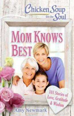 Chicken Soup for the Soul: Mom Knows Best: 101 Stories of Love, Grat - VERY (Best Chicken Soup Stories)