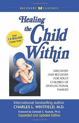 Healing The Child Within: Discovery and Recovery for Adult Children of Dysfunct