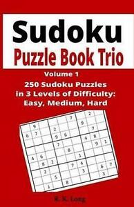 Sudoku Puzzle Book Trio: 250 Sudoku Puzzles in 3 Levels of Diffic by Long, R. K.