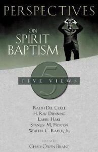 Perspectives on Spirit Baptism: Five Views by Broadman & Holman...