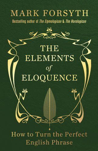 The Elements of Eloquence: How to Turn the Perfect English Phrase NEU Taschen Bu
