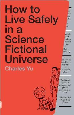How to Live Safely in a Science Fictional Universe by Charles Yu (author)