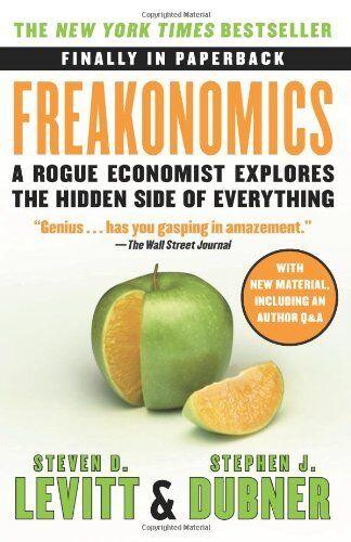 Freakonomics: A Rogue Economist Explores The Hidde