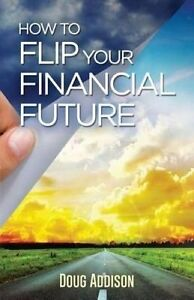 How to Flip Your Financial Future by Addison, Doug -Paperback