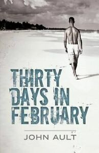 Thirty Days in February by Ault, John -Paperback