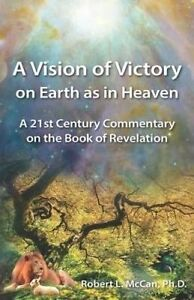 A Vision Victory on Earth as in Heaven 21st Century Comment by McCan Robert L