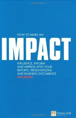 How to make an IMPACT: Influence, inform and impress w... by Moon, Jon Paperback
