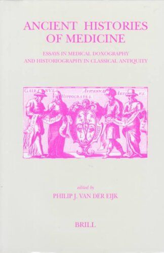 Ancient Histories of Medicine: Essays in Medical Doxography and...