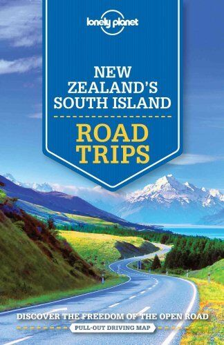 Lonely Planet New Zealand's South Island Road Trips 9781786571953