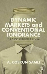 Dynamic Markets and Conventional Ignorance: The Great American Di by Samli, A.