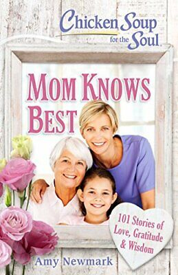 Chicken Soup for the Soul  Mom Knows Best  101 Stories of Love