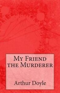 My Friend the Murderer 9781497407299 -Paperback