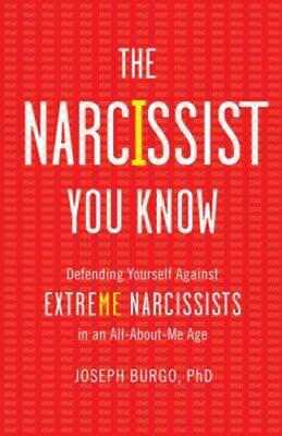 The Narcissist You Know  Defending Yourself Against Extreme Narcissists In An