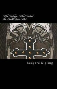 The-Village-That-Voted-the-Earth-Was-Flat-By-Kipling-Rudyard-9781503197916
