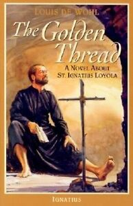 The Golden Thread: A Novel About St. Ignatius Loyola by Louis De Wohl...