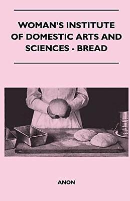 Woman's Institute Of Domestic Arts And Sciences - Bread by Anon Book...