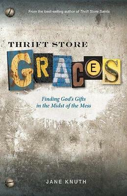 Thrift Store Graces   Finding Gods Gifts In The Midst Of The Mess Jane Knuth