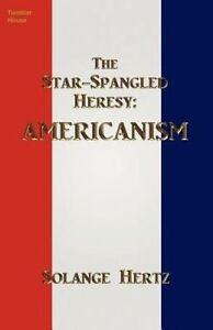 The Star-Spangled Heresy: Americanism by Hertz, Solange -Paperback