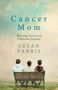 Cancer Mom: Hearing God in an Unknown Journey by Parris, Susan -Paperback
