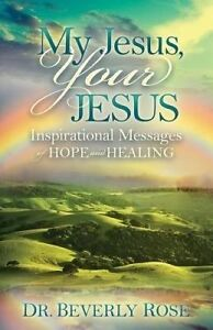 My Jesus Your Jesus Inspirational Messages Hope Healing by Rose Beverly