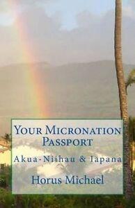 Your Micronation Passport: Akua-Niihau & Iapana by Michael, Horus -Paperback