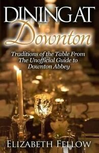 Dining at Downton Traditions Table Unofficial Gu by Fellow Elizabeth -Paperback