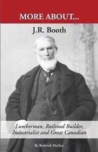 J R Booth Lumberman Railroad Builder Industrialist Great by MacKay Roderick