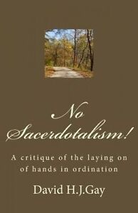 No Sacerdotalism! Critique Laying on Hands in Ordina by Gay David H J -Paperback