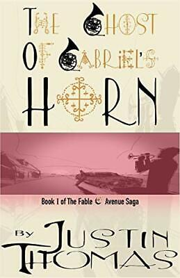 Fable Avenue Book I: The Ghost of Gabriel's Horn by Thomas, Justin New,,