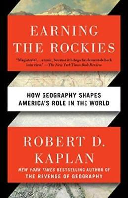 EARNING THE ROCKIES: How Geography Shapes America's Role by  Kaplan(0399588221)