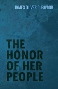 The Honor of Her People by Curwood, James Oliver -Paperback