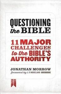 Questioning Bible 11 Major Challenges Bible's Authori by Morrow Jonathan