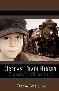 Orphan Train Riders Danny's New Life by Lilly, Teresa Ives -Paperback