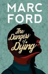The Dangers of Dying by Ford, Marc -Paperback