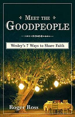 Meet the Goodpeople: Wesley's Seven Ways to Share Faith: Wes... by Ross, Roger S