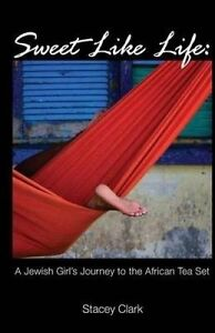Sweet Like Life: A Jewish Girl's Journey to the African Tea Set by Clark, Stacey