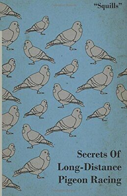 Secrets Of Long-Distance Pigeon Racing by Squills Book The Cheap Fast Free Post