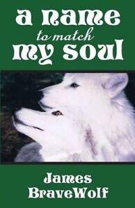 A Name to Match My Soul by Bravewolf, James -Paperback