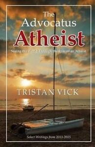 The Advocatus Atheist Seeing World Through Eyes an At by Vick Tristan -Paperback