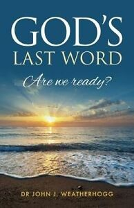 God's Last Word: Are We Ready? by Weatherhogg Dr John J -Paperback