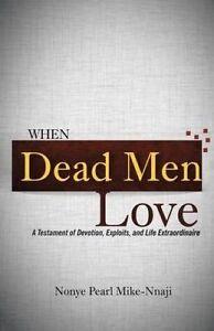When Dead Men Love Testament Devotion Exploits Life E by Mike-Nnaji Nonye Pearl