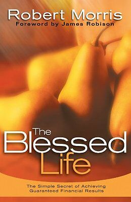 The Blessed Life: The Simple Secret of Achieving Guaranteed Financial Results b