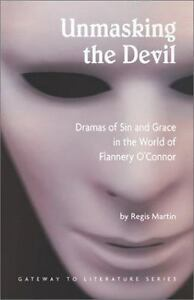 Unmasking the Devil: Dramas of Sin and Grace in the World of Flannery O' Connor