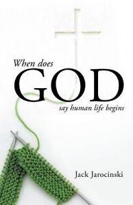 When Does God Say Human Life Begins by Jarocinski, Jack -Paperback