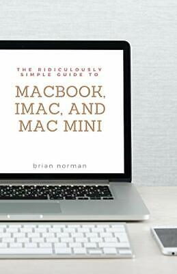 The Ridiculously Simple Guide to MacBook, iMac,. Norman, Brian.#