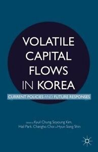Volatile Capital Flows in Korea: Current Policies and Future Resp by Chung, K.