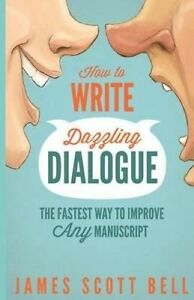 How Write Dazzling Dialogue Fastest Way Improve Any Ma by Bell James Scott